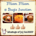 Le New Bugis Junction (Part II): Dinner @ Miam Miam Singapore