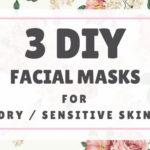 3 DIY Facial Masks for Dry / Sensitive Skin