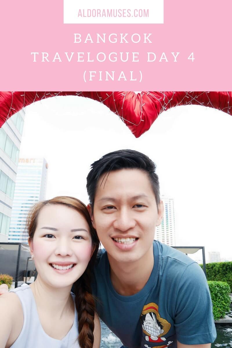 Bangkok Trip 2016: Day 4 (Final)