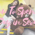 Korea Travelogue 7 & 8 (Finale): 1 Day in Seoul